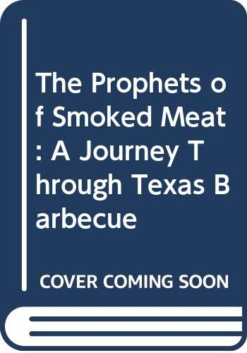 9780062202949: The Prophets of Smoked Meat: A Journey Through Texas Barbecue