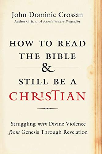 How To Read The Bible And Still Be A Christian: Wrestling With The Problem Of God And Violence