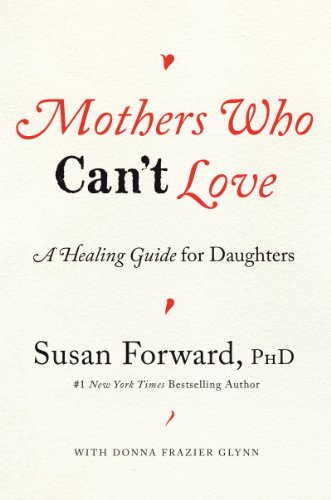 9780062204349: Mothers Who Can't Love: A Healing Guide for Daughters