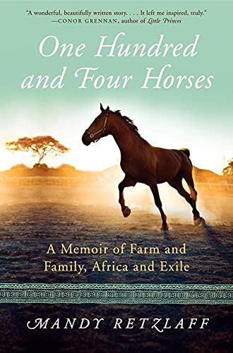 9780062204370: One Hundred and Four Horses: A Memoir of Farm and Family, Africa and Exile