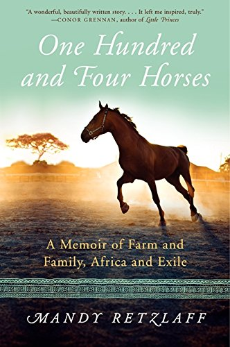 9780062204394: One Hundred and Four Horses: A Memoir of Farm and Family, Africa and Exile