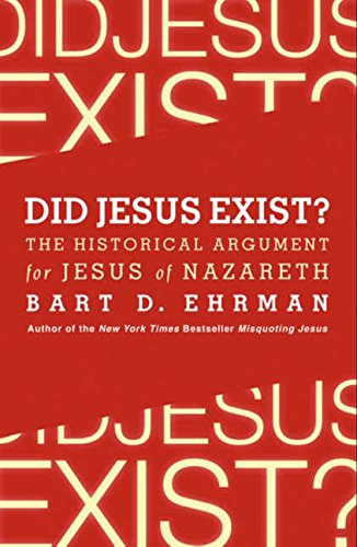 Did Jesus Exist?: The Historical Argument for Jesus of Nazareth: Bart D. Ehrman
