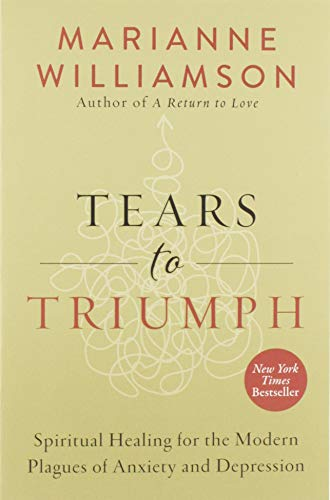 9780062205452: Tears to Triumph: Spiritual Healing for the Modern Plagues of Anxiety and Depression