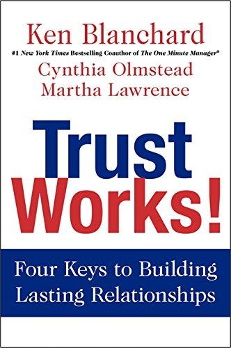 Trust Works!: Four Keys to Building Lasting: Blanchard, Ken, Olmstead,