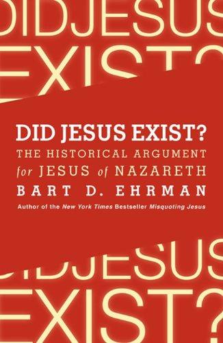 Did Jesus Exist? The Historical Argument for: Bart D. Ehrman