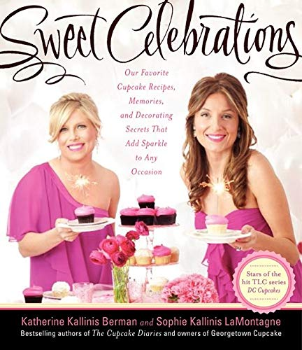 9780062210364: Sweet Celebrations: Our Favorite Cupcake Recipes, Memories, and Decorating Secrets That Add Sparkle to Any Occasion