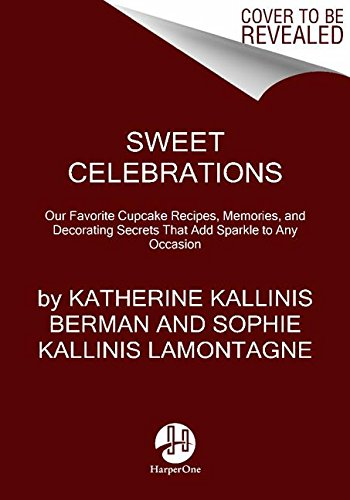 9780062210388: Sweet Celebrations: Our Favorite Cupcake Recipes, Memories, and Decorating Secrets That Add Sparkle to Any Occasion