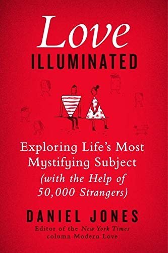 9780062211163: Love Illuminated: Exploring Life's Most Mystifying Subject (with the Help of 50,000 Strangers)