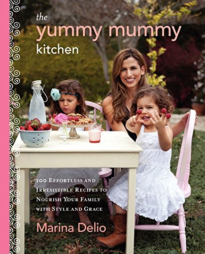 9780062213556: The Yummy Mummy Kitchen: 100 Effortless and Irresistible Recipes to Nourish Your Family with Style and Grace