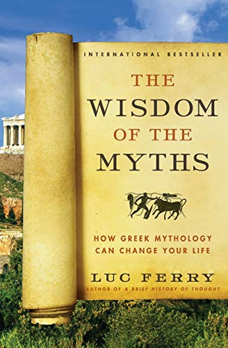 9780062215451: The Wisdom of the Myths: How Greek Mythology Can Change Your Life