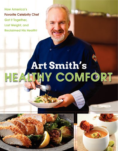 9780062217783: Art Smith's Healthy Comfort: How America's Favorite Celebrity Chef Got It Together, Lost Weight, and Reclaimed His Health!