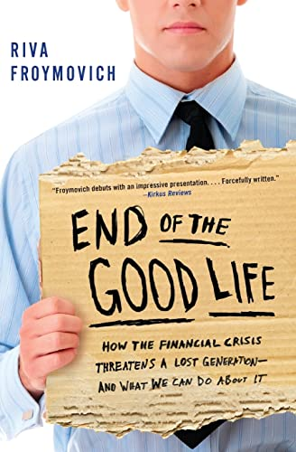End Of The Good Life: How The Financial Crisis Threatens A Lost Generation And What We Can Do About It
