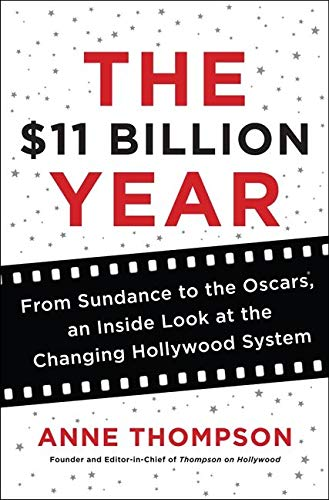 9780062218018: The $11 Billion Year: From Sundance to the Oscars, an Inside Look at the Changing Hollywood System