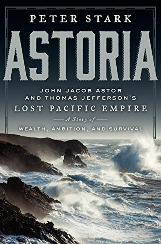 9780062218292: Astoria: John Jacob Astor and Thomas Jefferson's Lost Pacific Empire: A Story of Wealth, Ambition, and Survival