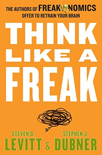 9780062218339: Think Like a Freak: The Authors of Freakonomics Offer to Retrain Your Brain
