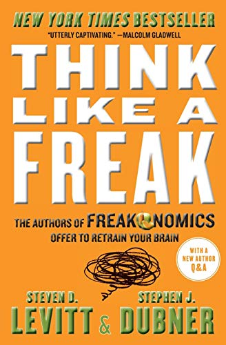 9780062218346: Think Like a Freak: The Authors of Freakonomics Offer to Retrain Your Brain