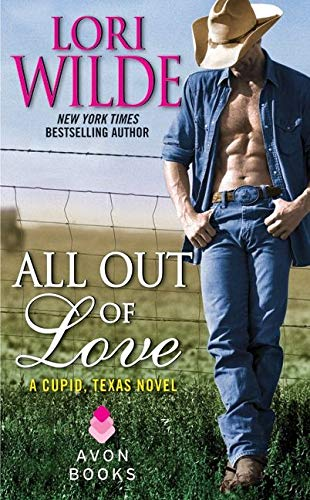 All Out of Love: A Cupid, Texas Novel: Lori Wilde