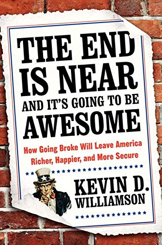 The End is Near and it's Going to be Awesome How Going Broke Will Leave America Richer, Happier, ...