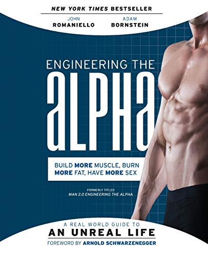 9780062220899: Engineering the Alpha: A Real World Guide to an Unreal Life: Build More Muscle. Burn More Fat. Have More Sex