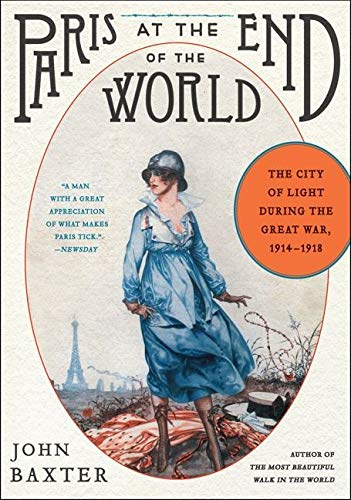 9780062221407: Paris at the End of the World: The City of Light During the Great War, 1914-1918 (P.S.)