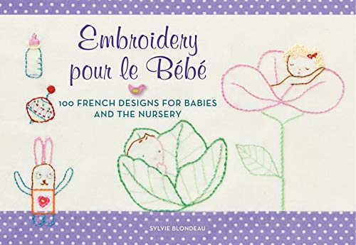 9780062222633: Embroidery pour le Bebe: 100 French Designs for Babies and the Nursery