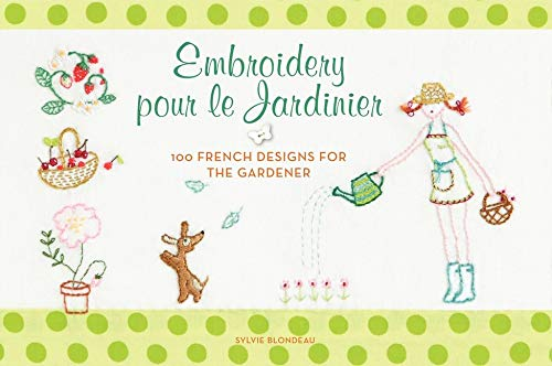 9780062222657: Embroidery pour le Jardinier: 100 French Designs for the Gardener