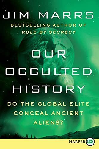 9780062222923: Our Occulted History: Do the Global Elite Conceal Ancient Aliens?
