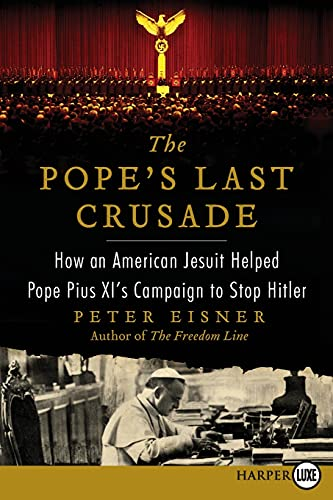 9780062222978: The Pope's Last Crusade: How an American Jesuit Helped Pope Pius XI's Campaign to Stop Hitler