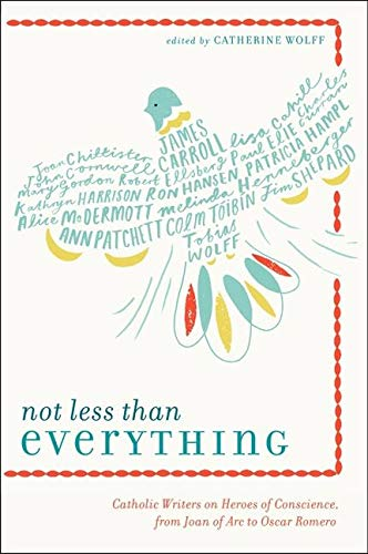 9780062223739: Not Less Than Everything: Catholic Writers on Heroes of Conscience, from Joan of Arc to Oscar Romero