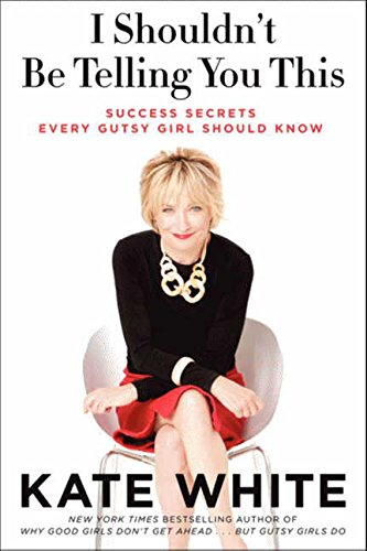 9780062224163: I Shouldn't Be Telling You This: Success Secrets Every Gutsy Girl Should Know