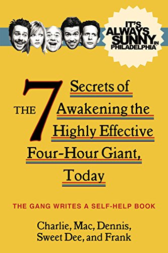 9780062225115: It's Always Sunny in Philadelphia: The 7 Secrets of Awakening the Highly Effective Four-Hour Giant, Today