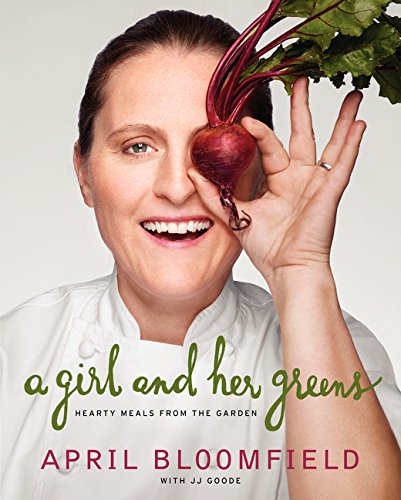 A Girl and Her Greens: Hearty Meals from the Garden (Hardcover): April Bloomfield