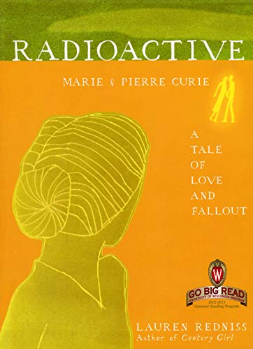 9780062226051: Radioactive: Marie & Pierre Curie: A Tale of Love and Fallout (2012-2013 Common Reading Program)