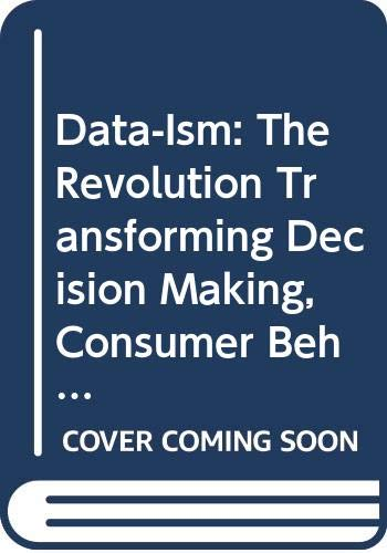 9780062226822: Data-Ism: The Revolution Transforming Decision Making, Consumer Behavior, and Almost Everything Else