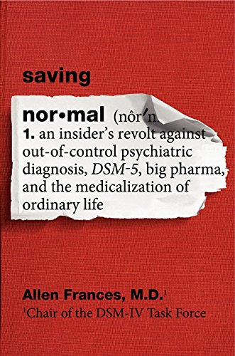 9780062229250: Saving Normal: An Insider's Revolt Against Out-of-Control Psychiatric Diagnosis, DSM-5, Big Pharma, and the Medicalization of Ordinary Life