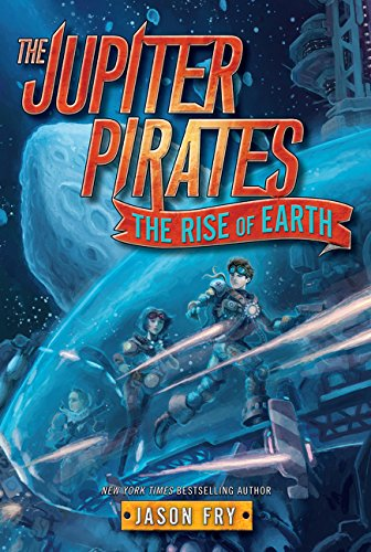 9780062230270: The Jupiter Pirates #3: The Rise of Earth