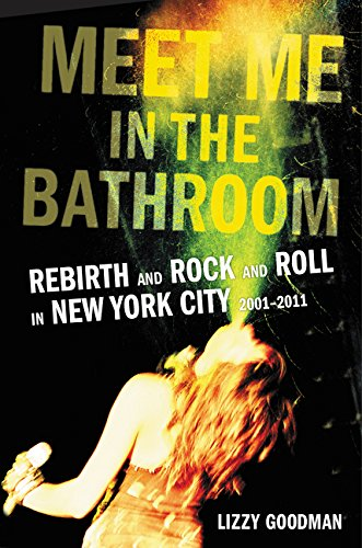 9780062233097: Meet Me in the Bathroom: Rebirth and Rock and Roll in New York City