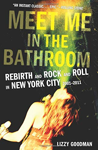 9780062233103: Meet Me In The Bathroom: Rebirth and Rock and Roll in New York City 2001-2011