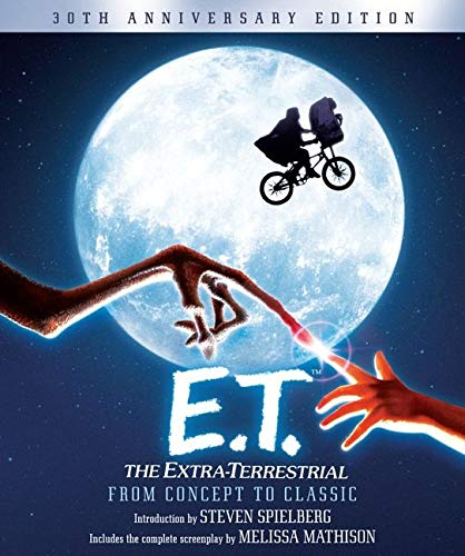 9780062233998: E.T. The Extra-Terrestrial from Concept to Classic: The Illustrated Story of the Film and the Filmmakers, 30th Anniversary Edition (Pictorial Moviebook)
