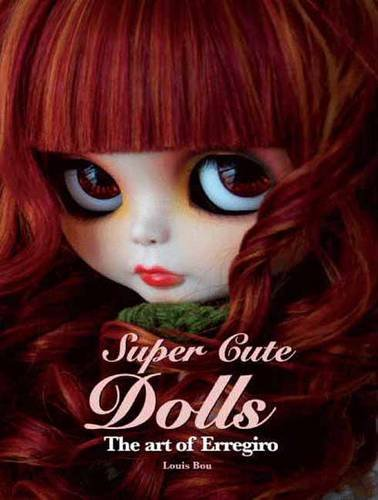 9780062234667: Super Cute Dolls: The Art of Erregiro