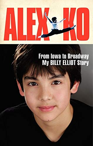 9780062236012: Alex Ko: From Iowa to Broadway, My Billy Elliot Story