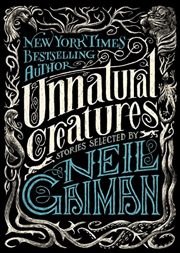 9780062236296: Unnatural Creatures: Stories Selected by Neil Gaiman