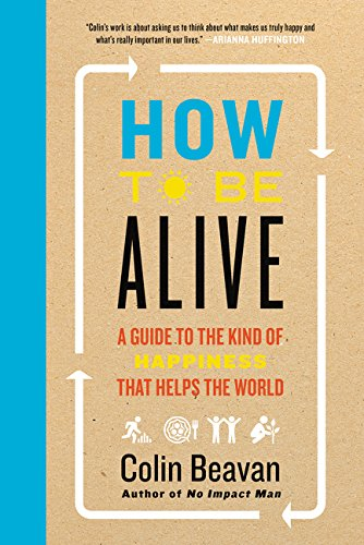 9780062236708: How to Be Alive: No Impact Man's Guide to a High Impact Life