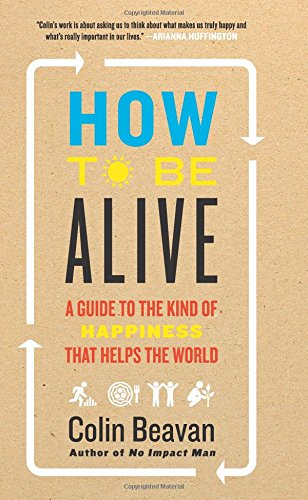 9780062236715: How to Be Alive: A Guide to the Kind of Happiness That Helps the World