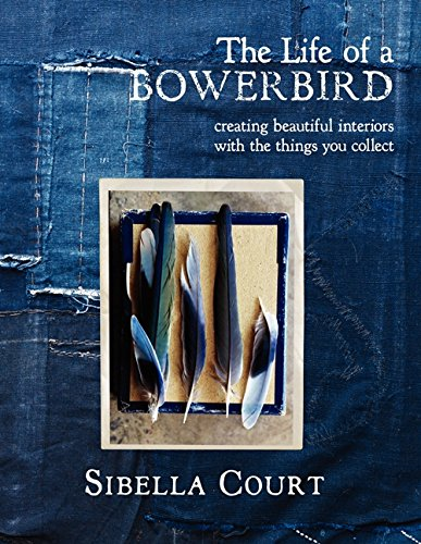 9780062236852: The Life of a Bowerbird: Creating Beautiful Interiors with the Things You Collect