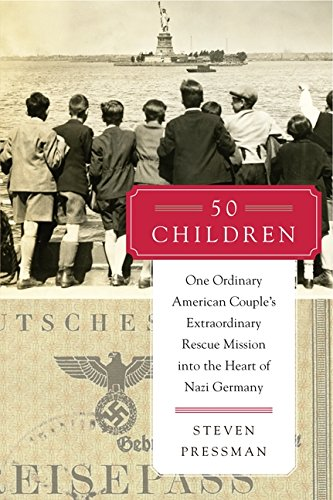 9780062237477: 50 Children: One Ordinary American Couple's Extraordinary Rescue Mission into the Heart of Nazi Germany