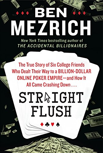 Straight Flush: The True Story of Six College Friends Who Dealt Their Way to a Billion-Dollar Onl...