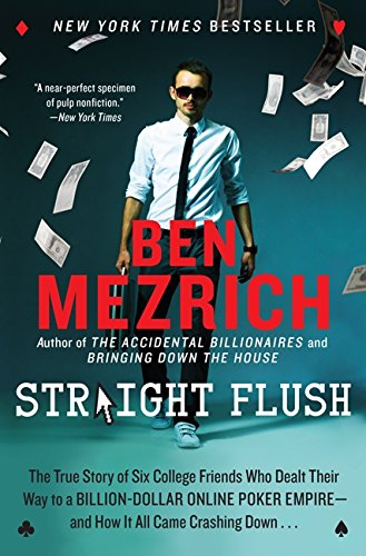 9780062240101: Straight Flush: The True Story of Six College Friends Who Dealt Their Way to a Billion-Dollar Online Poker Empire--and How It All Came Crashing Down . . .