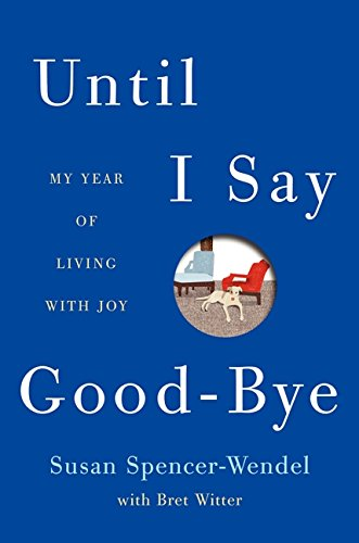 9780062241450: Until I Say Good-Bye: My Year of Living with Joy
