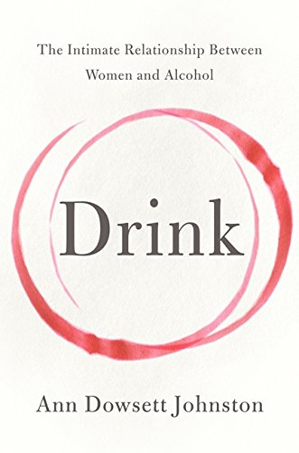 9780062241795: Drink: The Intimate Relationship Between Women and Alcohol